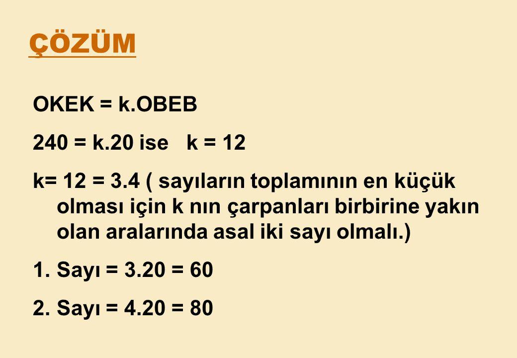 ÇÖZÜM OKEK = k.OBEB 240 = k.20 ise k = 12