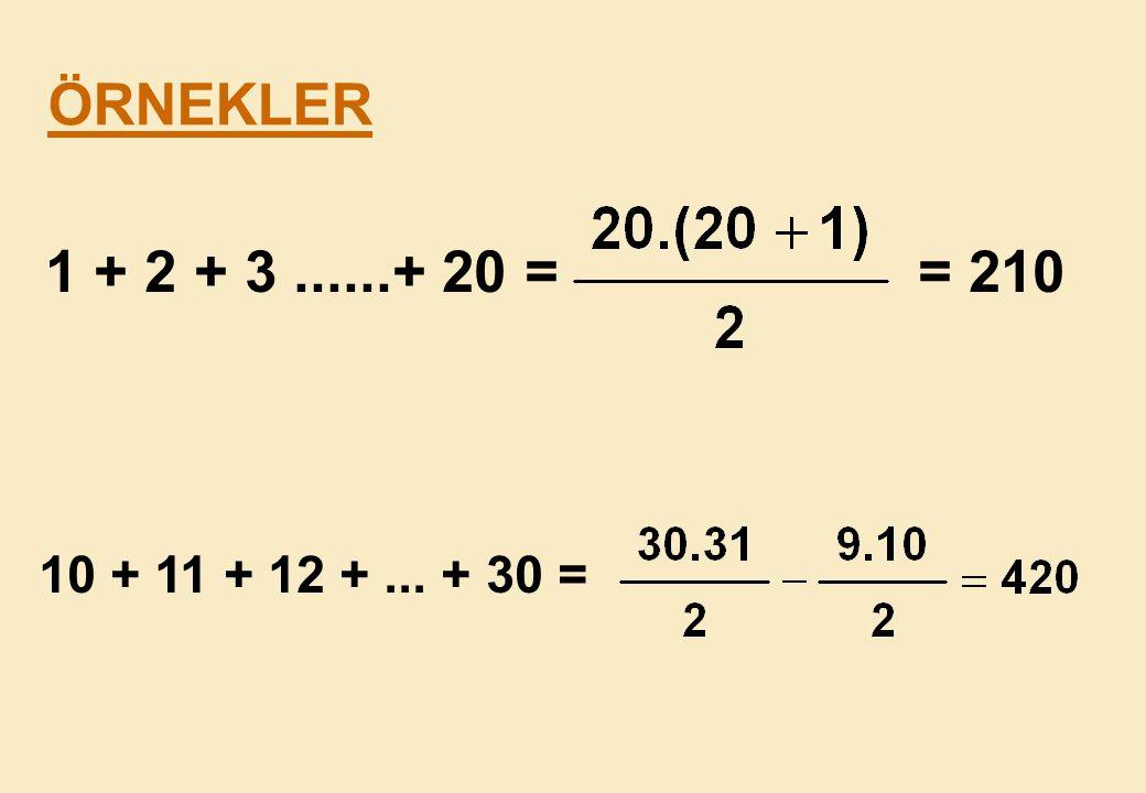 ÖRNEKLER 1 + 2 + 3 ......+ 20 = = 210 10 + 11 + 12 + ... + 30 =