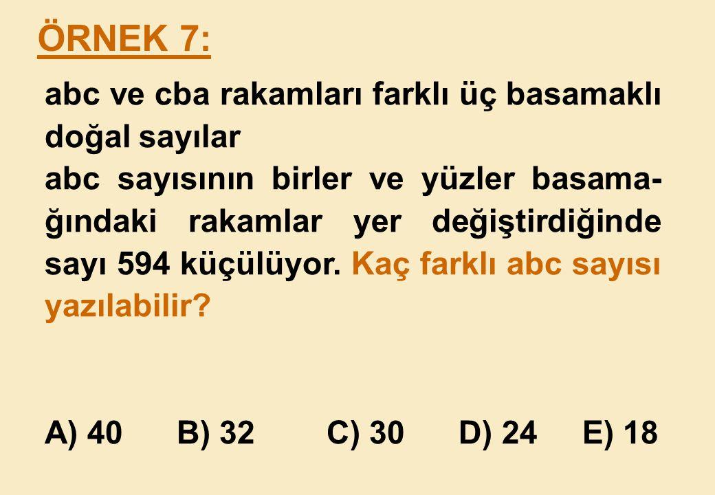 ÖRNEK 7: abc ve cba rakamları farklı üç basamaklı doğal sayılar