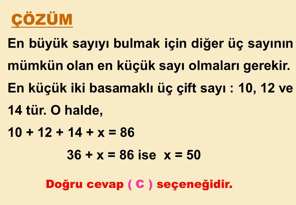 ÇÖZÜM En büyük sayıyı bulmak için diğer üç sayının mümkün olan en küçük sayı olmaları gerekir.