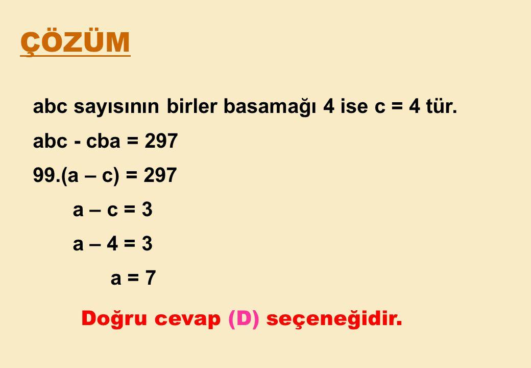ÇÖZÜM abc sayısının birler basamağı 4 ise c = 4 tür. abc - cba = 297