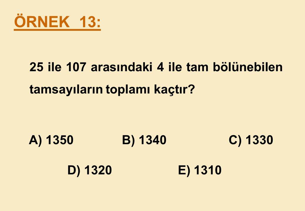 25 ile 107 arasındaki 4 ile tam bölünebilen tamsayıların toplamı kaçtır