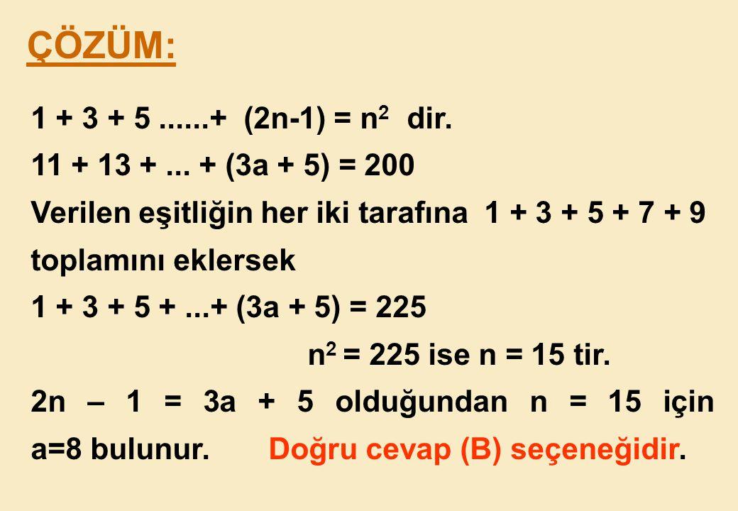 ÇÖZÜM: 1 + 3 + 5 ......+ (2n-1) = n2 dir. 11 + 13 + ... + (3a + 5) = 200. Verilen eşitliğin her iki tarafına 1 + 3 + 5 + 7 + 9.