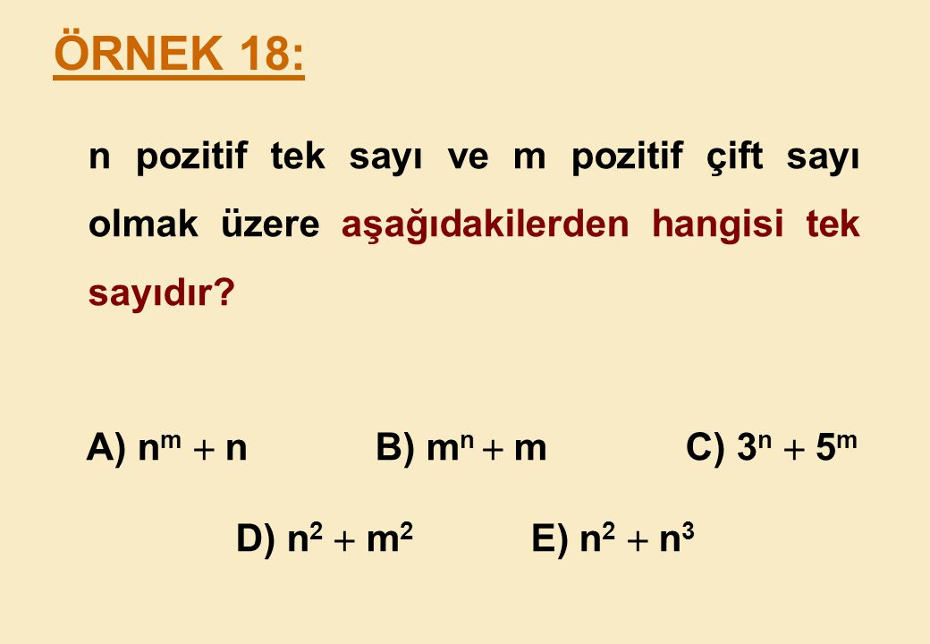n pozitif tek sayı ve m pozitif çift sayı olmak üzere aşağıdakilerden hangisi tek sayıdır