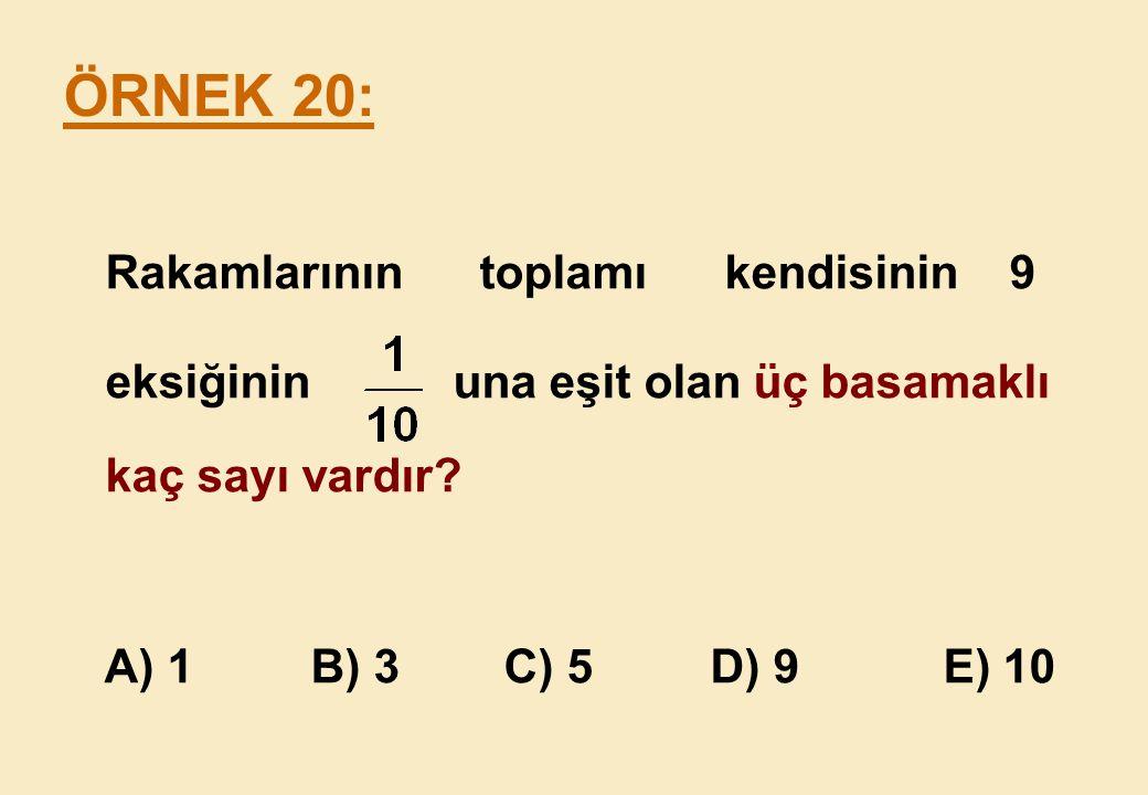 ÖRNEK 20: Rakamlarının toplamı kendisinin 9