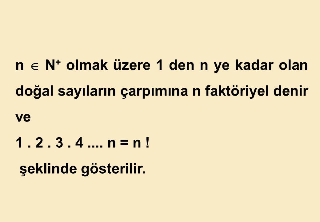 n  N+ olmak üzere 1 den n ye kadar olan doğal sayıların çarpımına n faktöriyel denir ve