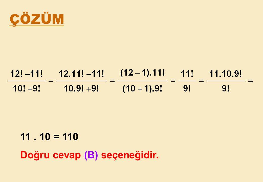 ÇÖZÜM 11 . 10 = 110 Doğru cevap (B) seçeneğidir.