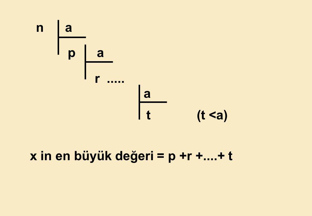 n a p a r ..... a t (t <a) x in en büyük değeri = p +r +....+ t