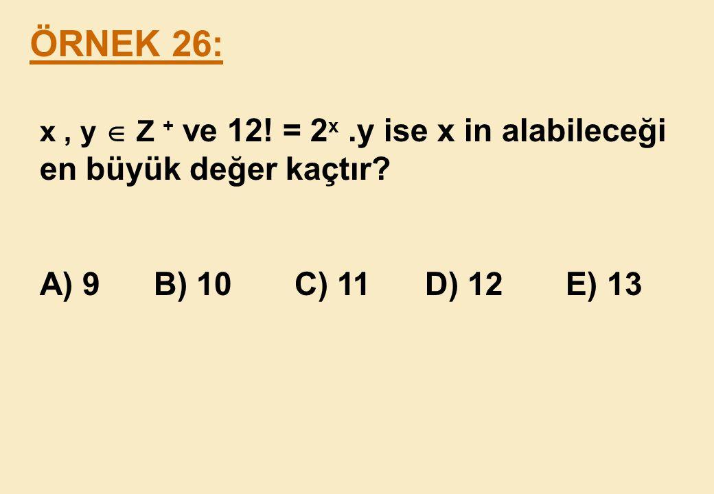 ÖRNEK 26: x , y  Z + ve 12. = 2x .y ise x in alabileceği en büyük değer kaçtır.