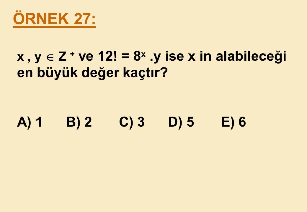 ÖRNEK 27: x , y  Z + ve 12. = 8x .y ise x in alabileceği en büyük değer kaçtır.