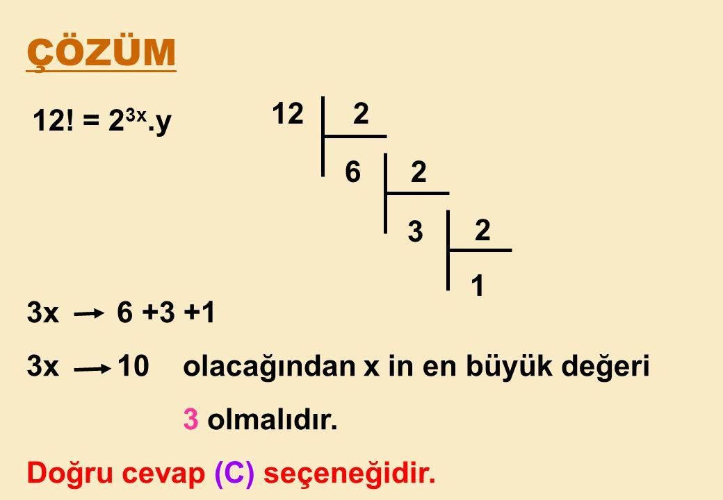 ÇÖZÜM 12 2. 6 2. 3. 2. 1. 3x 6 +3 +1. 3x 10 olacağından x in en büyük değeri.