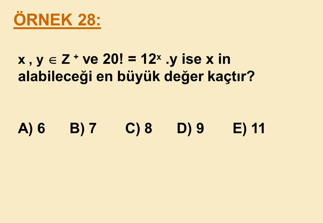 ÖRNEK 28: x , y  Z + ve 20. = 12x .y ise x in alabileceği en büyük değer kaçtır.