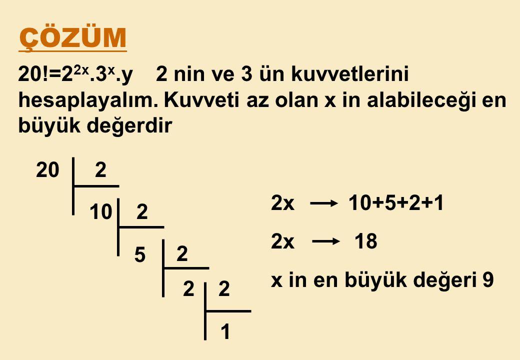 ÇÖZÜM 20!=22x.3x.y 2 nin ve 3 ün kuvvetlerini hesaplayalım. Kuvveti az olan x in alabileceği en büyük değerdir.