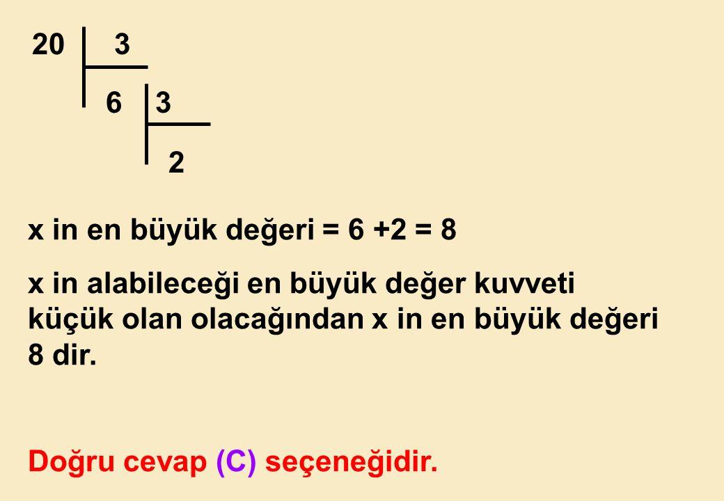 x in en büyük değeri = 6 +2 = 8 x in alabileceği en büyük değer kuvveti küçük olan olacağından x in en büyük değeri 8 dir.