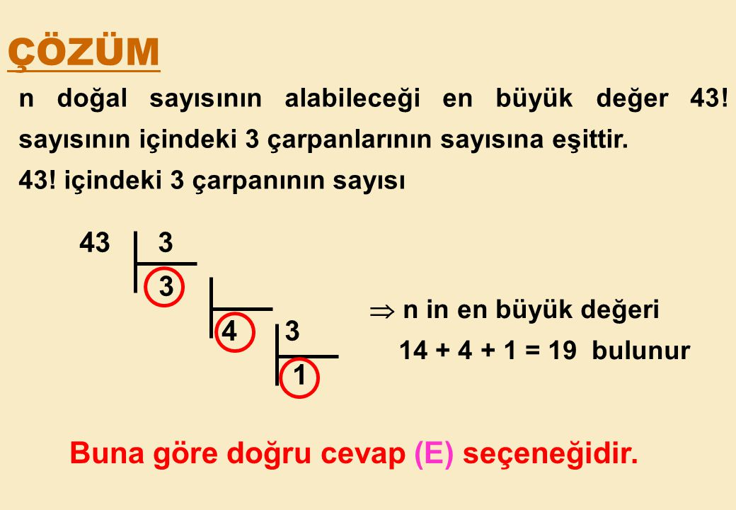 ÇÖZÜM Buna göre doğru cevap (E) seçeneğidir. 43 3 3 4 3 1