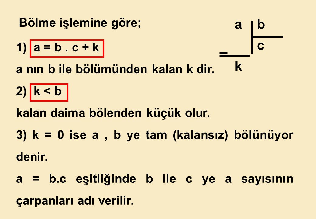 a b c k Bölme işlemine göre; 1) a = b . c + k
