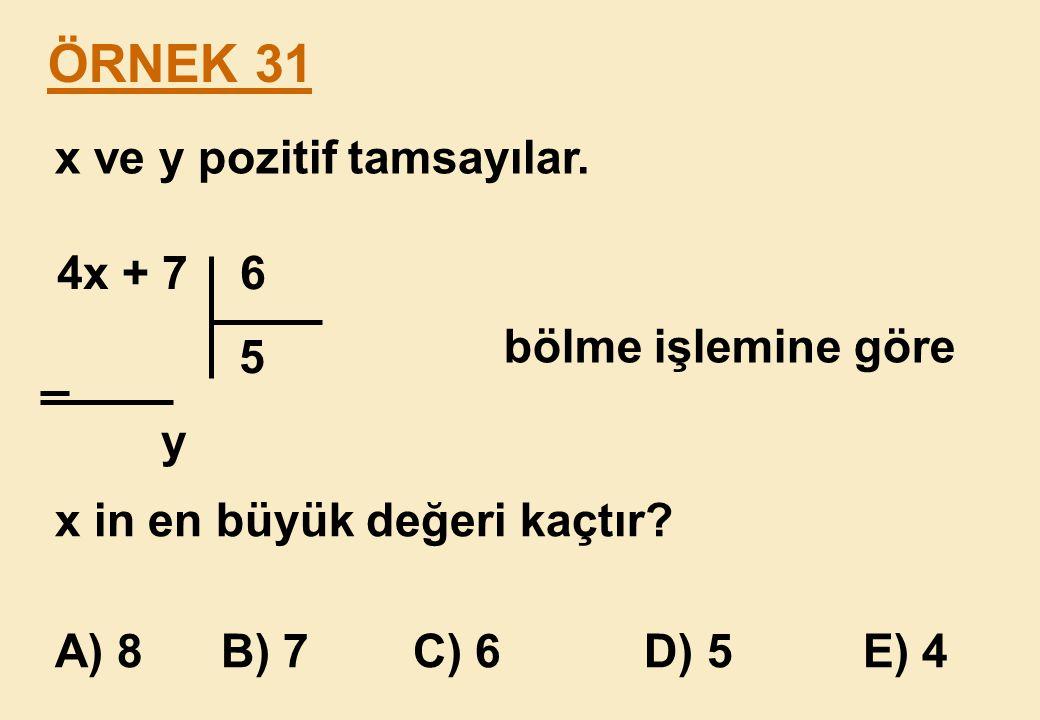 ÖRNEK 31 x ve y pozitif tamsayılar. 4x + 7 6 5 bölme işlemine göre y