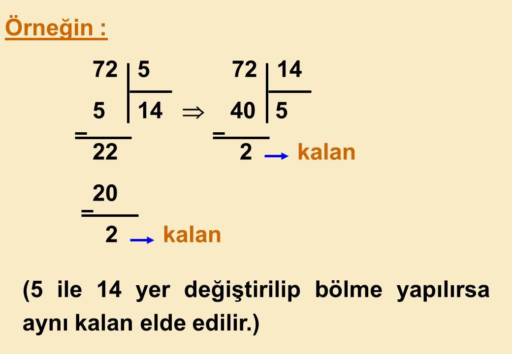 Örneğin : 72 5 72 14. 5 14  40 5. 22 2 kalan. 20.