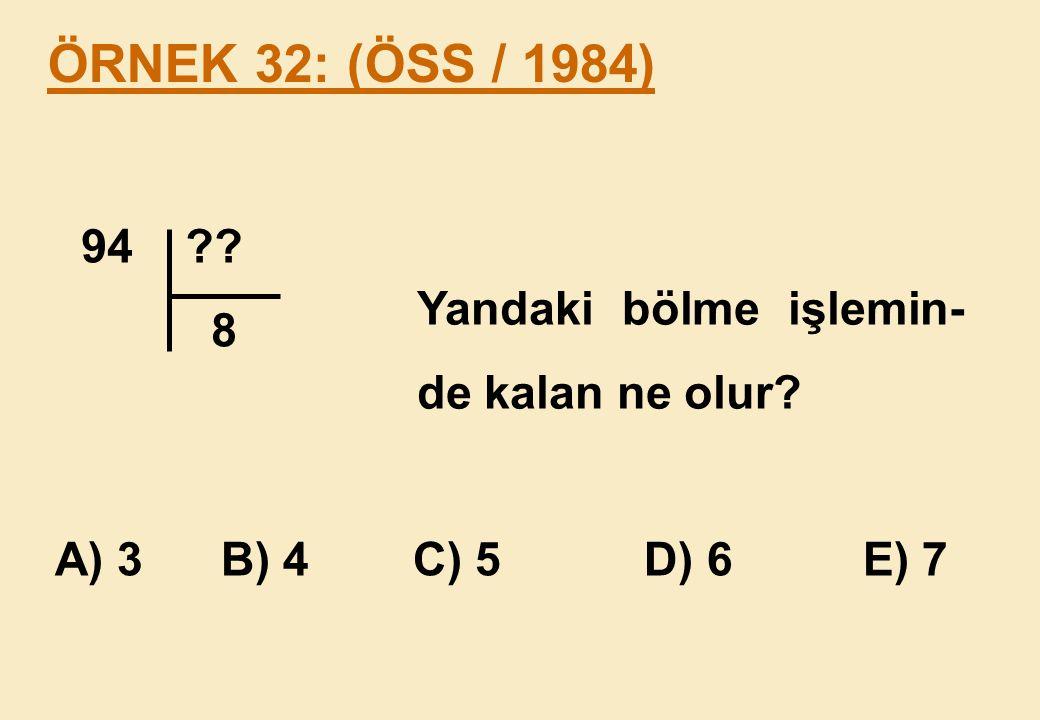 ÖRNEK 32: (ÖSS / 1984) 94 8 Yandaki bölme işlemin-de kalan ne olur