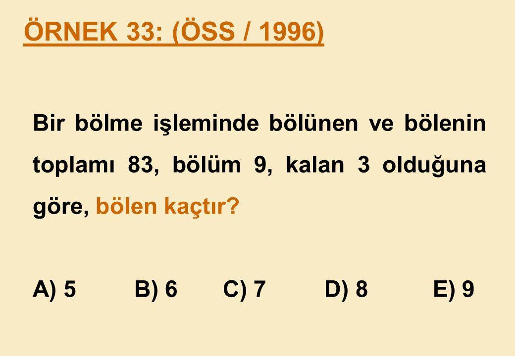 ÖRNEK 33: (ÖSS / 1996) Bir bölme işleminde bölünen ve bölenin toplamı 83, bölüm 9, kalan 3 olduğuna göre, bölen kaçtır