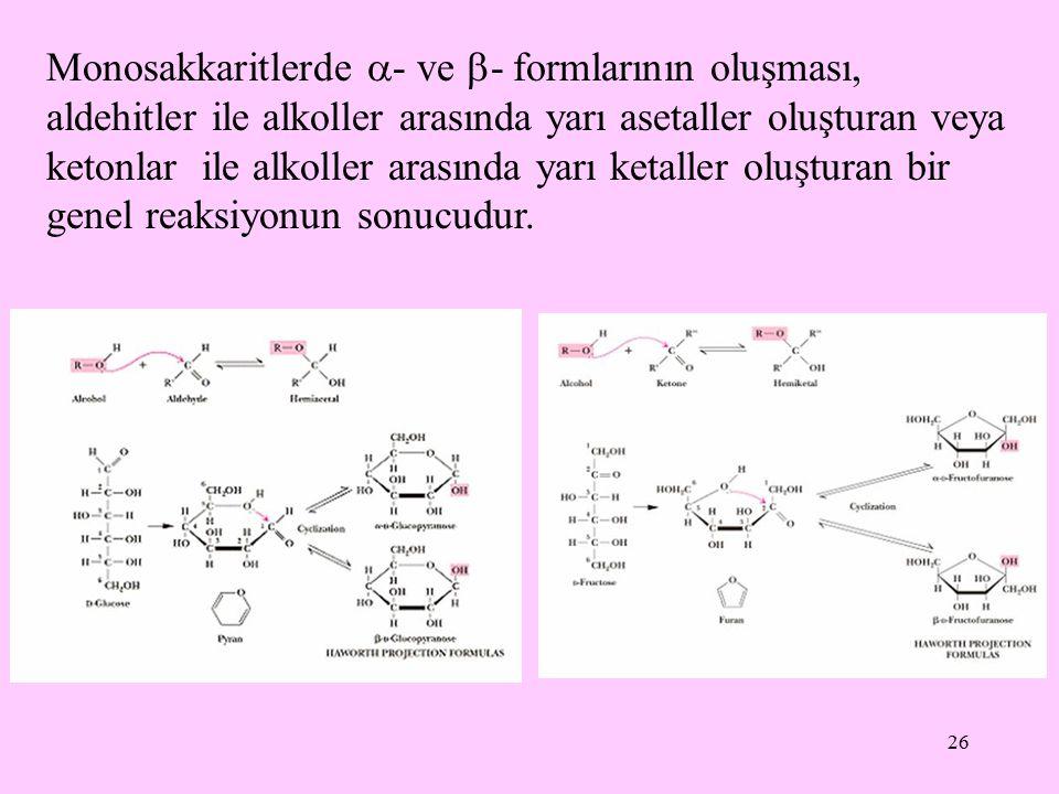 Monosakkaritlerde - ve - formlarının oluşması, aldehitler ile alkoller arasında yarı asetaller oluşturan veya ketonlar ile alkoller arasında yarı ketaller oluşturan bir genel reaksiyonun sonucudur.