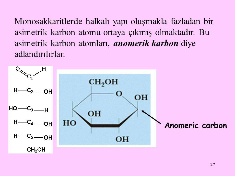 Monosakkaritlerde halkalı yapı oluşmakla fazladan bir asimetrik karbon atomu ortaya çıkmış olmaktadır. Bu asimetrik karbon atomları, anomerik karbon diye adlandırılırlar.