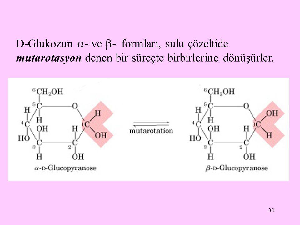 D-Glukozun - ve - formları, sulu çözeltide mutarotasyon denen bir süreçte birbirlerine dönüşürler.