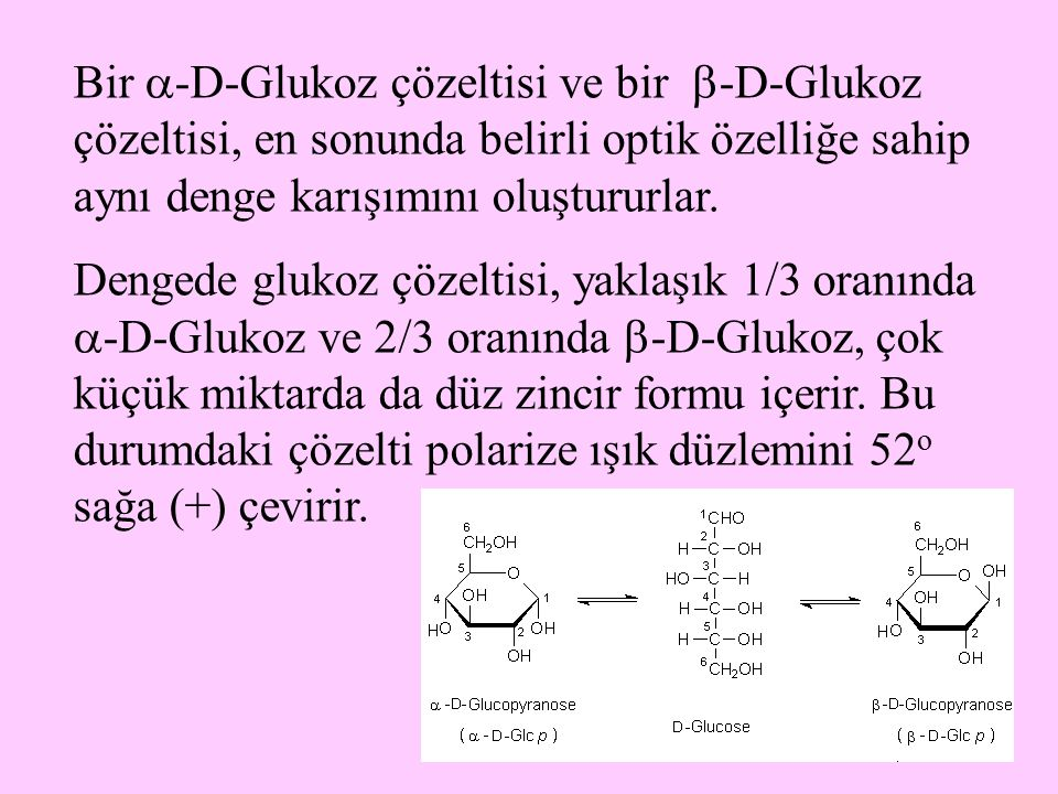 Bir -D-Glukoz çözeltisi ve bir -D-Glukoz çözeltisi, en sonunda belirli optik özelliğe sahip aynı denge karışımını oluştururlar.