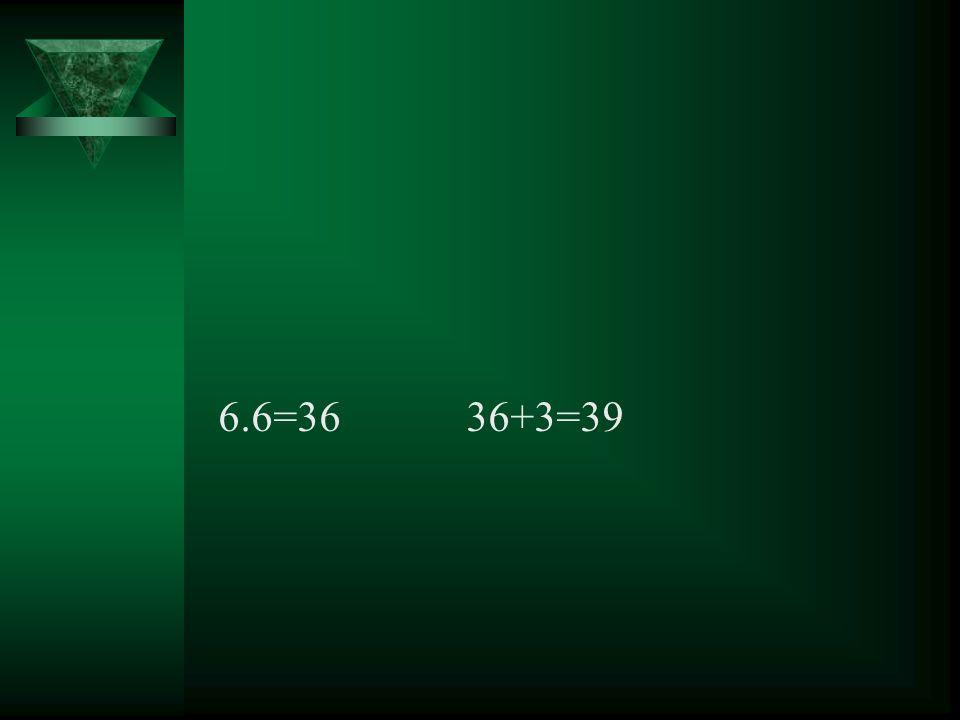 6.6=36 36+3=39