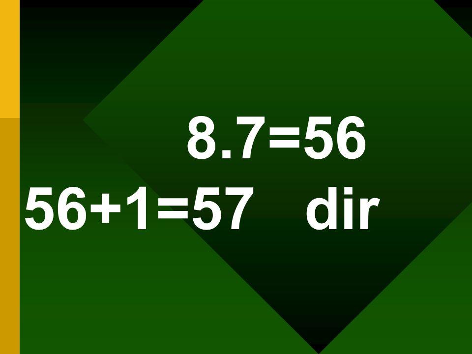 8.7=56 56+1=57 dir