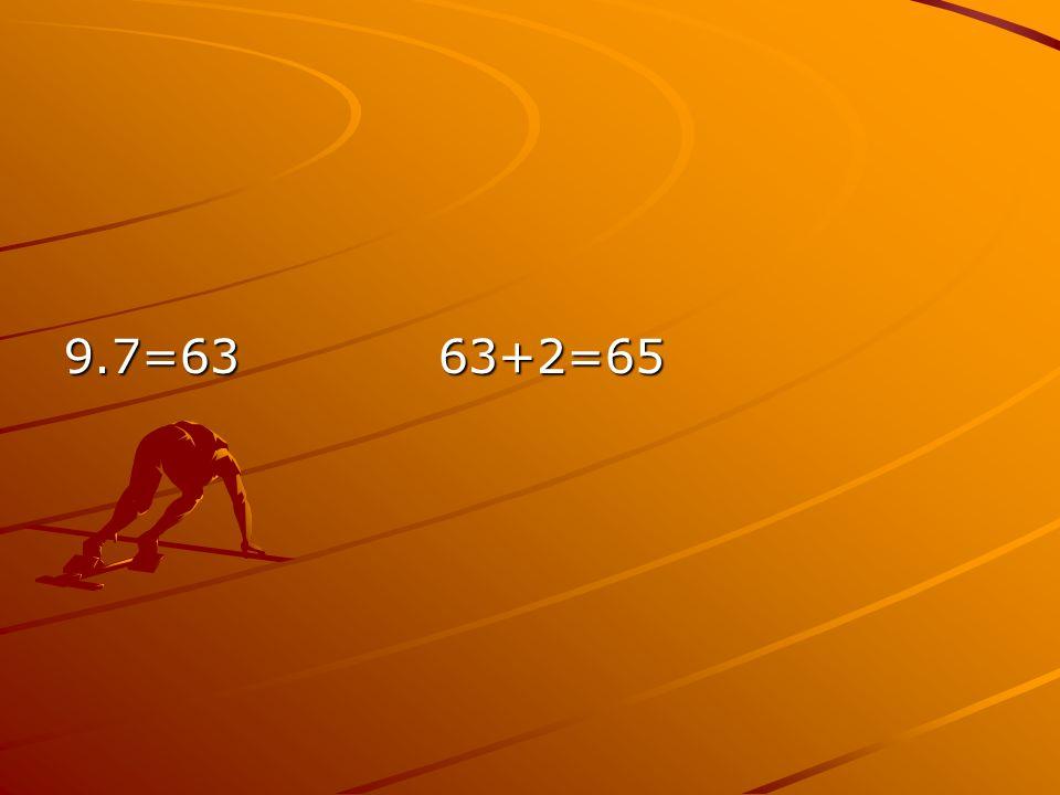 9.7=63 63+2=65