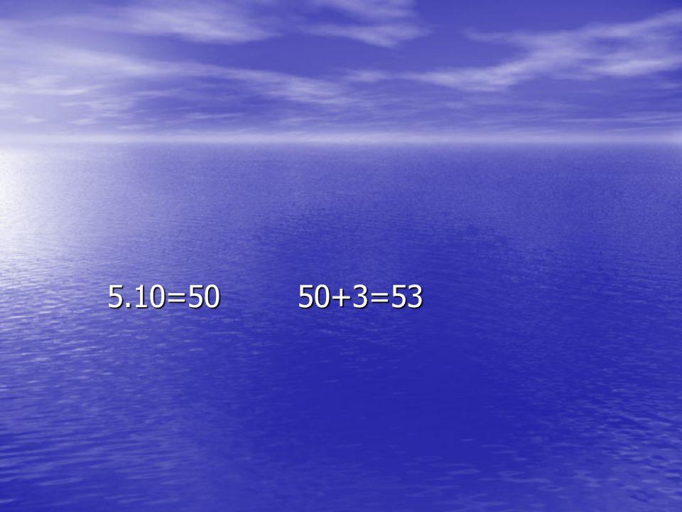 5.10=50 50+3=53