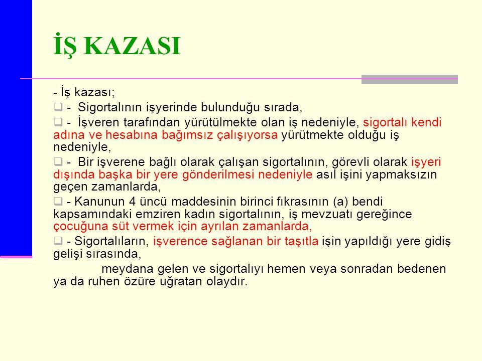 İŞ KAZASI - İş kazası; - Sigortalının işyerinde bulunduğu sırada,