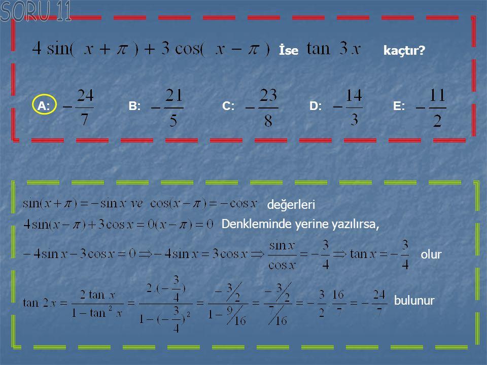 SORU 11 İse kaçtır A: B: C: D: E: değerleri