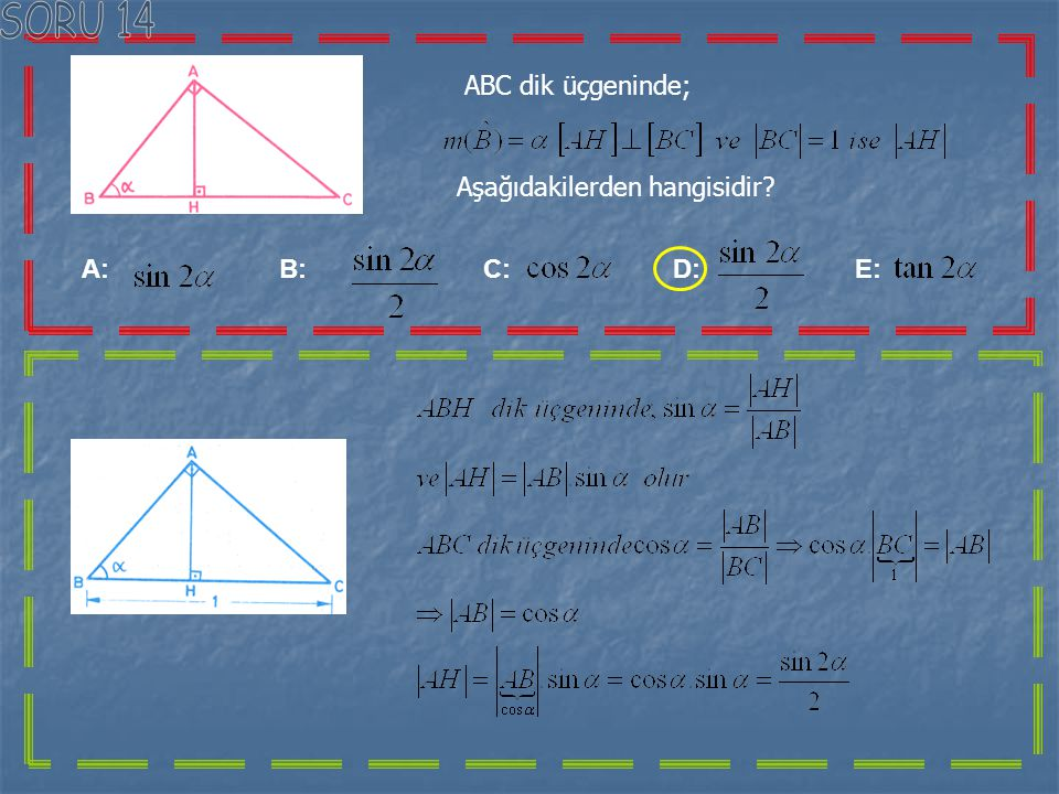 SORU 14 ABC dik üçgeninde; Aşağıdakilerden hangisidir