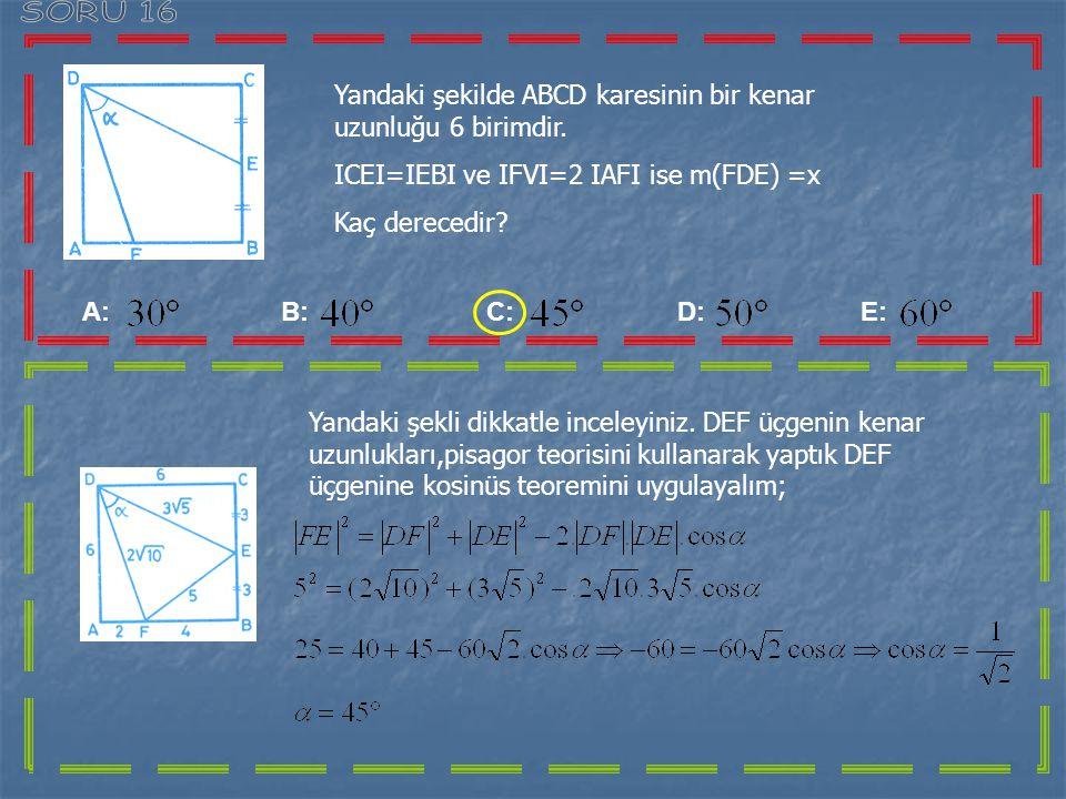 SORU 16 Yandaki şekilde ABCD karesinin bir kenar uzunluğu 6 birimdir.