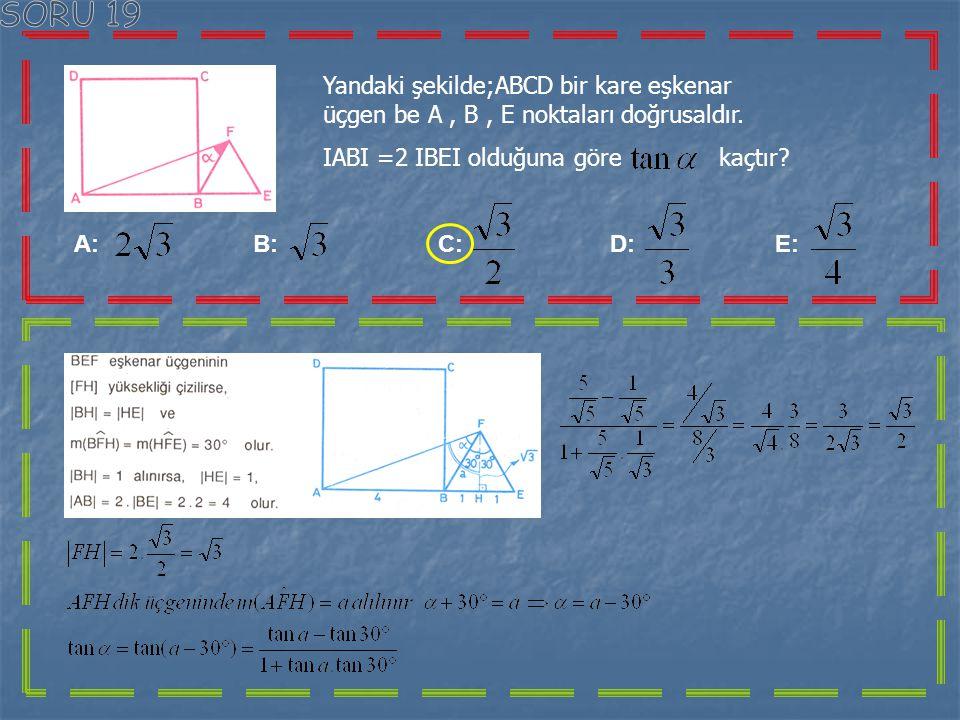 SORU 19 Yandaki şekilde;ABCD bir kare eşkenar üçgen be A , B , E noktaları doğrusaldır. IABI =2 IBEI olduğuna göre kaçtır