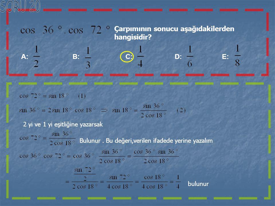 SORU 20 Çarpımının sonucu aşağıdakilerden hangisidir A: B: C: D: E: