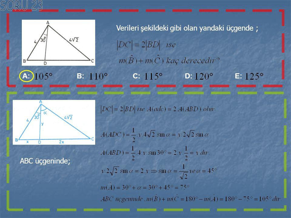 SORU 23 Verileri şekildeki gibi olan yandaki üçgende ; A: B: C: D: E: