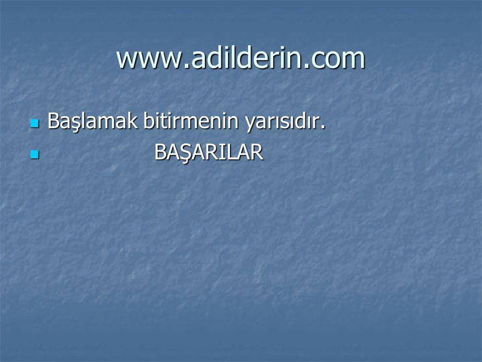 www.adilderin.com Başlamak bitirmenin yarısıdır. BAŞARILAR
