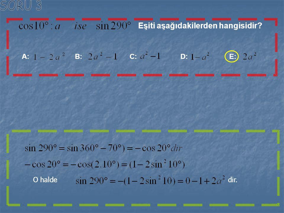 SORU 3 Eşiti aşağıdakilerden hangisidir A: B: C: D: E: