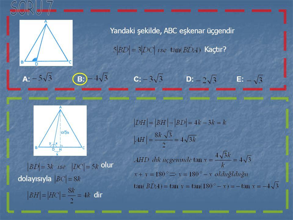 SORU 7 Yandaki şekilde, ABC eşkenar üçgendir Kaçtır A: B: C: D: E: