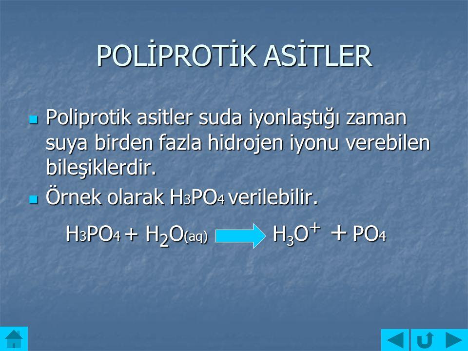 POLİPROTİK ASİTLER Poliprotik asitler suda iyonlaştığı zaman suya birden fazla hidrojen iyonu verebilen bileşiklerdir.