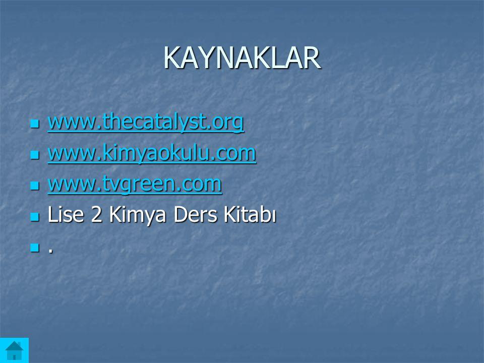 KAYNAKLAR www.thecatalyst.org www.kimyaokulu.com www.tvgreen.com