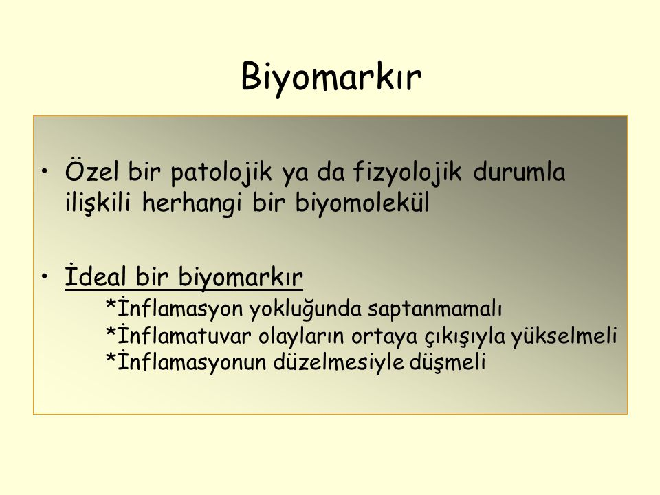 Biyomarkır Özel bir patolojik ya da fizyolojik durumla ilişkili herhangi bir biyomolekül.