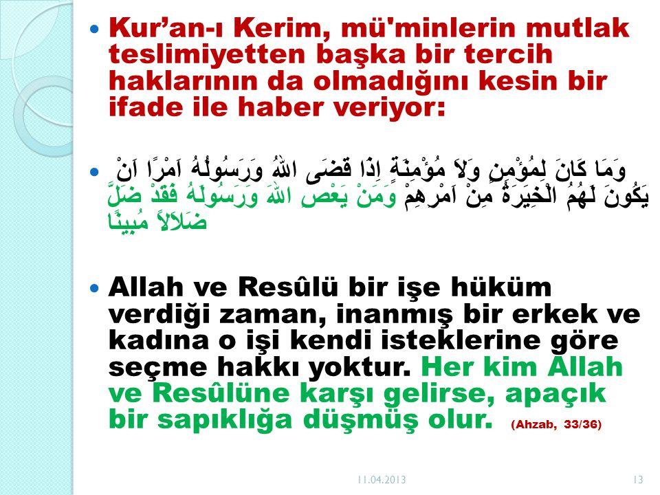 Kur'an-ı Kerim, mü minlerin mutlak teslimiyetten başka bir tercih haklarının da olmadığını kesin bir ifade ile haber veriyor: