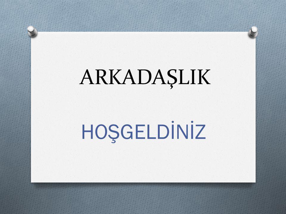 ARKADAŞLIK HOŞGELDİNİZ