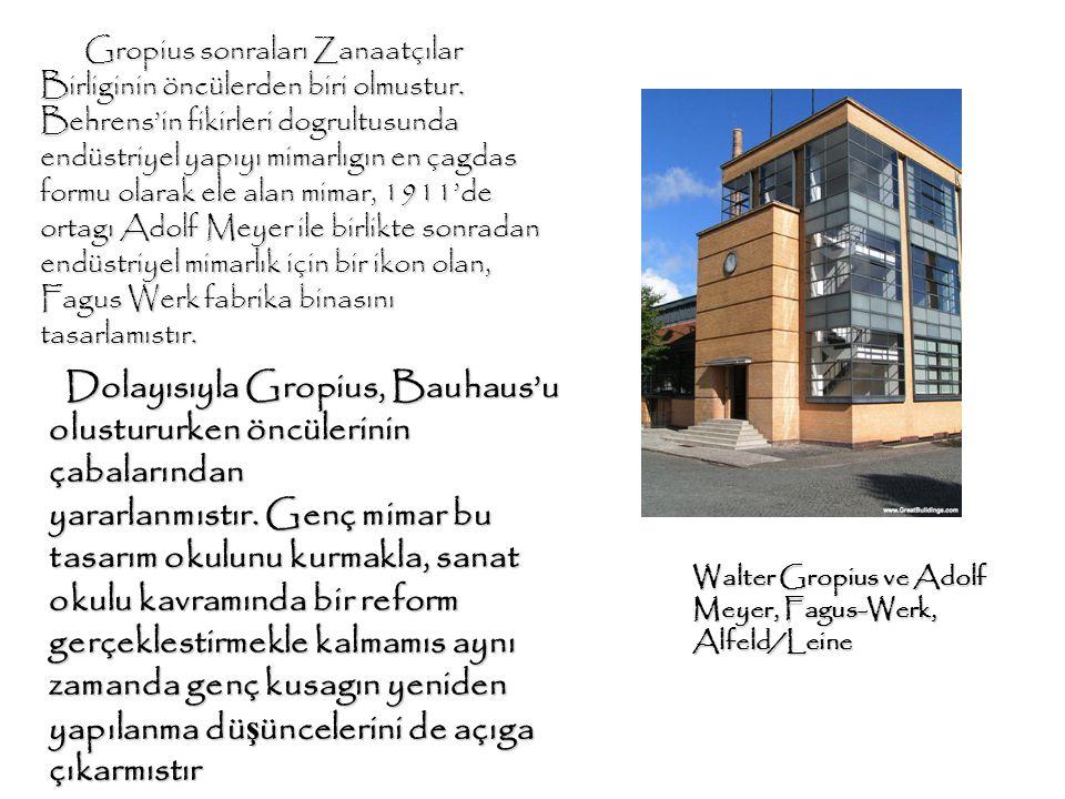 Dolayısıyla Gropius, Bauhaus'u olustururken öncülerinin çabalarından