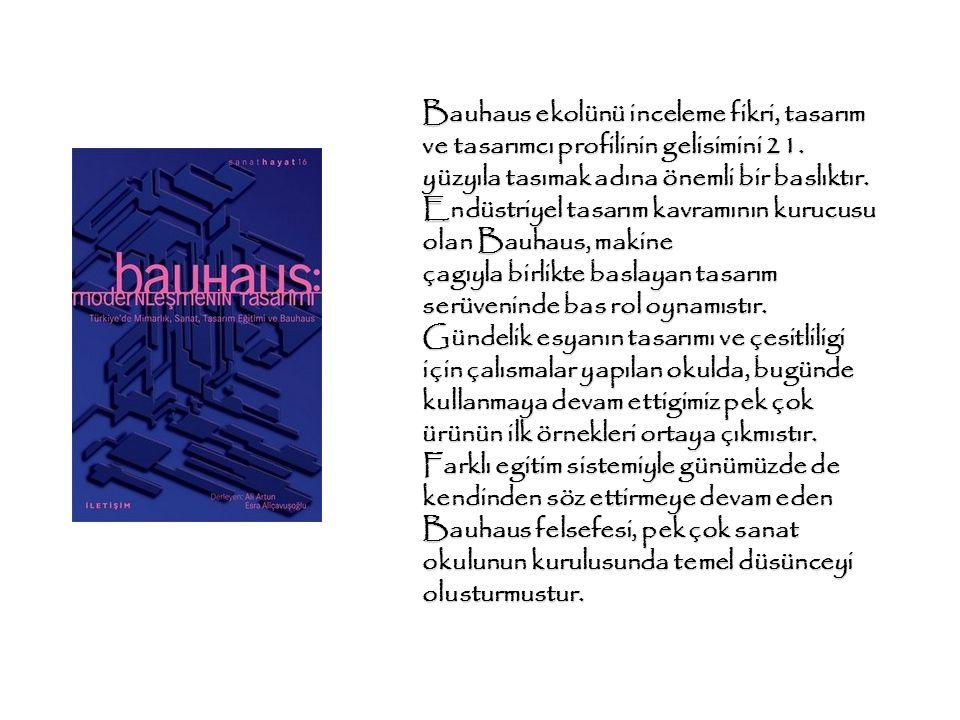 Bauhaus ekolünü inceleme fikri, tasarım ve tasarımcı profilinin gelisimini 21.