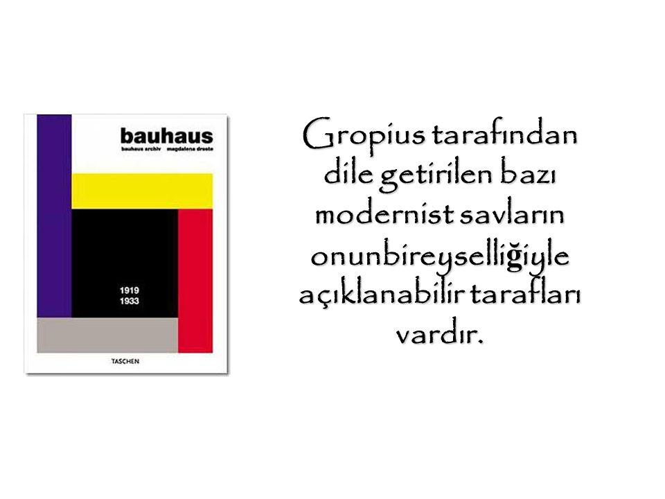 Gropius tarafından dile getirilen bazı modernist savların